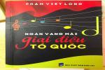 Phạm Việt Long: NGÂN VANG MÃI GIAI ĐIỆU TỔ QUỐC TÔI